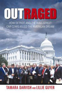 Outraged: How Detroit & the Wall St Car Czars Killed the American Dream