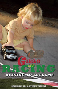 Girls Go Racing: Driving to Esteems by Dani Ben-Ari and Susan Frissell